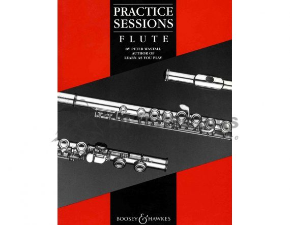Practice Sessions Flute by Peter Wastall-Boosey and Hawkes