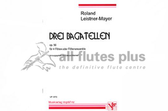 Leistner-Mayer 3 Bagatelles Op 50- 4 Flutes/Flute Choir-Musikverlag Vogt and Fritz