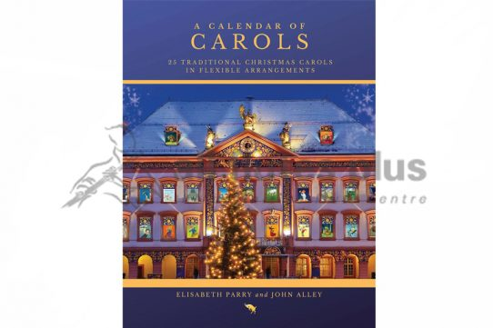 A Calendar of Carols-25 Traditional Christmas Carols-Arr Parry and Alley-Aurea Capra Editions