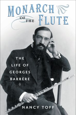 Toff-Monarch of the Flute-The Life of Georges Barrere